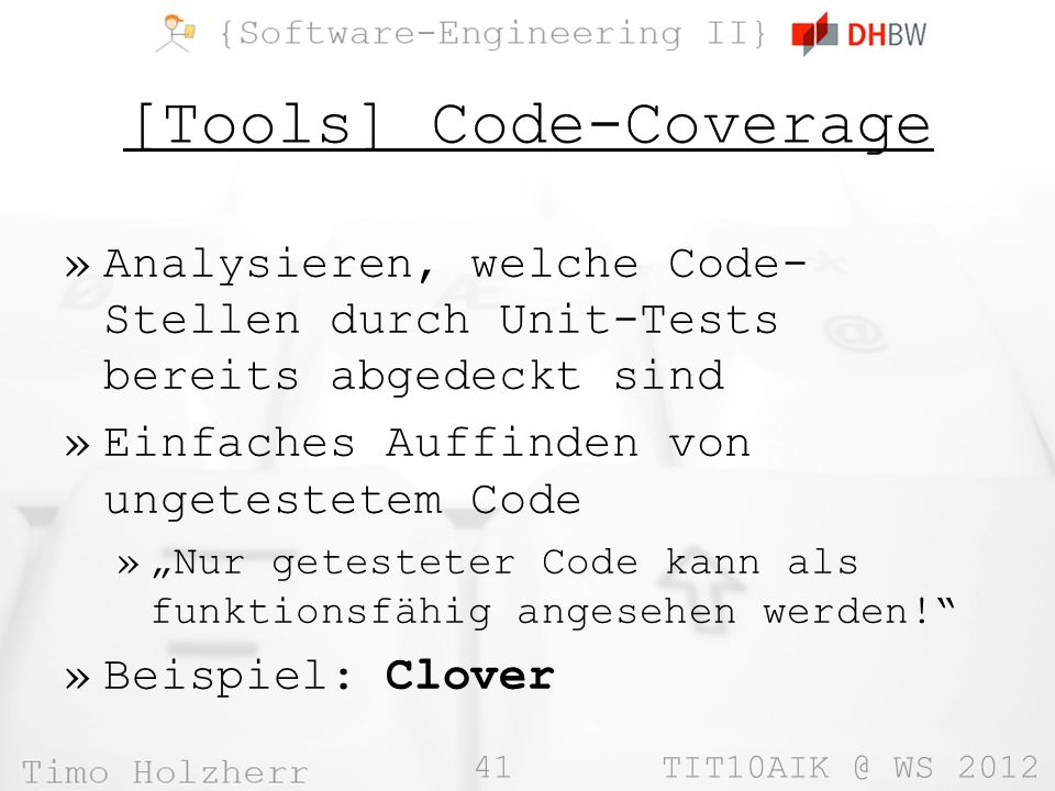41 TIT10AIK @ WS 2012 [Tools] Code-Coverage »Analysieren, welche Code- Stellen durch Unit-Tests bereits abgedeckt sind »Einfaches Auffinden von ungetestetem Code »Nur getesteter Code kann als funktionsfähig angesehen werden.