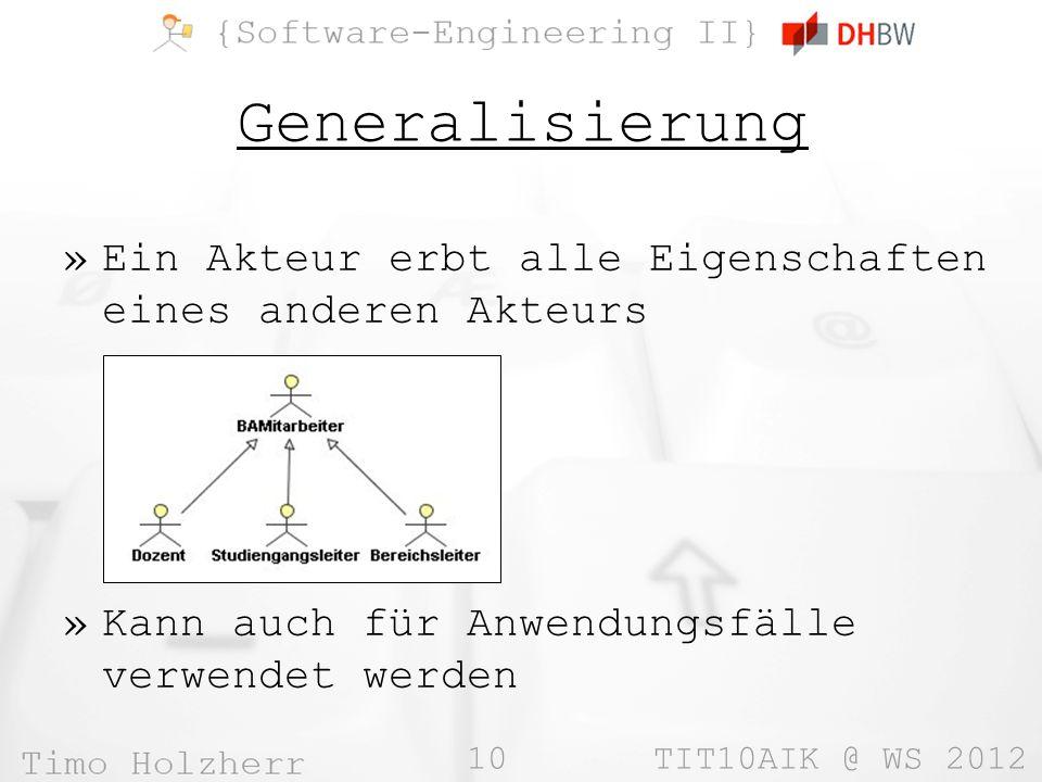 10 TIT10AIK @ WS 2012 Generalisierung »Ein Akteur erbt alle Eigenschaften eines anderen Akteurs »Kann auch für Anwendungsfälle verwendet werden