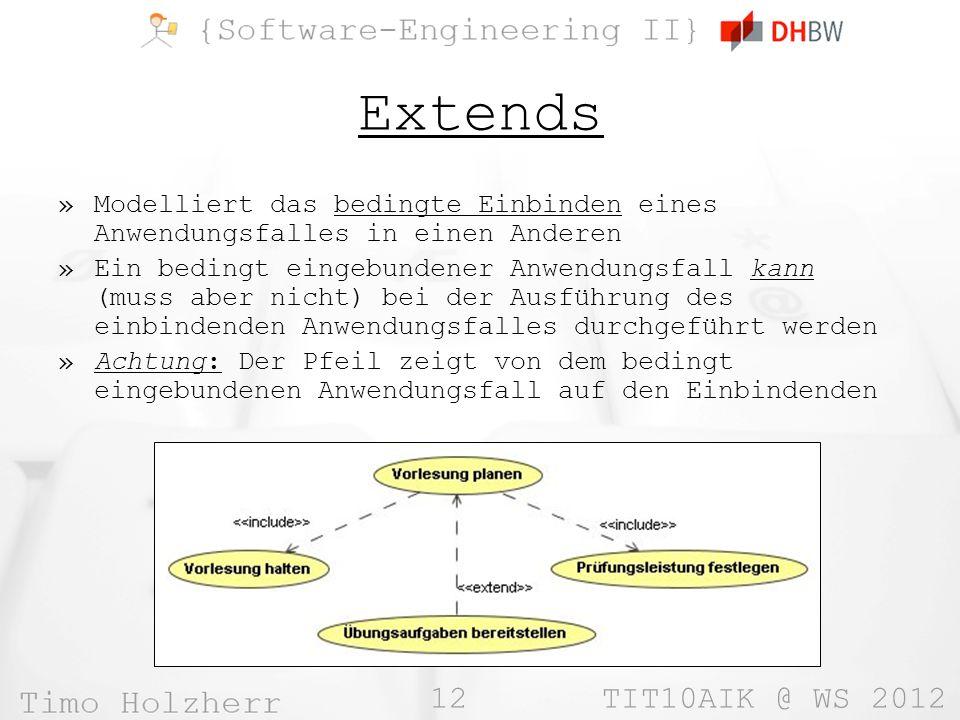 12 TIT10AIK @ WS 2012 Extends »Modelliert das bedingte Einbinden eines Anwendungsfalles in einen Anderen »Ein bedingt eingebundener Anwendungsfall kan