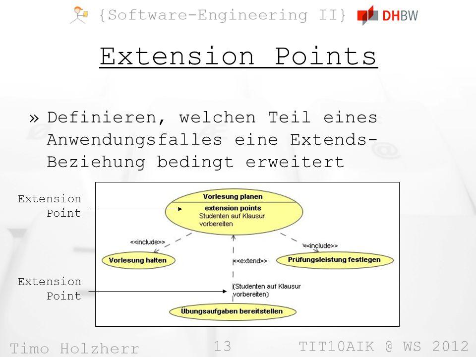 13 TIT10AIK @ WS 2012 Extension Points »Definieren, welchen Teil eines Anwendungsfalles eine Extends- Beziehung bedingt erweitert Extension Point Extension Point