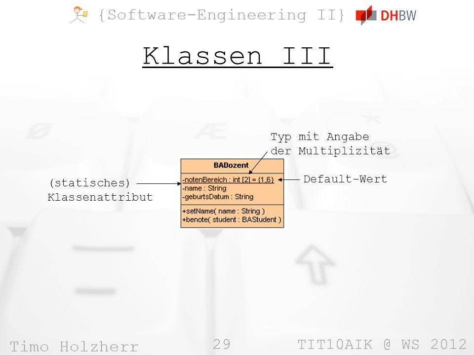 29 TIT10AIK @ WS 2012 Klassen III Default-Wert Typ mit Angabe der Multiplizität (statisches) Klassenattribut
