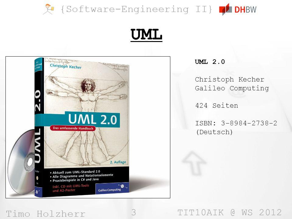 3 TIT10AIK @ WS 2012 UML UML 2.0 Christoph Kecher Galileo Computing 424 Seiten ISBN: 3-8984-2738-2 (Deutsch)