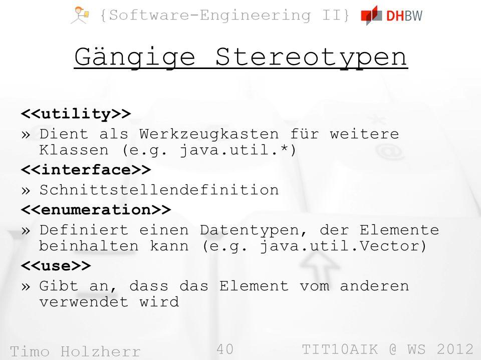 40 TIT10AIK @ WS 2012 Gängige Stereotypen > »Dient als Werkzeugkasten für weitere Klassen (e.g. java.util.*) > »Schnittstellendefinition > »Definiert