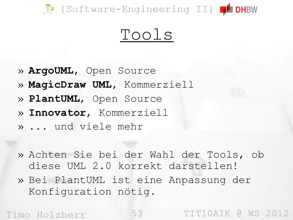 53 TIT10AIK @ WS 2012 Tools »ArgoUML, Open Source »MagicDraw UML, Kommerziell »PlantUML, Open Source »Innovator, Kommerziell »...