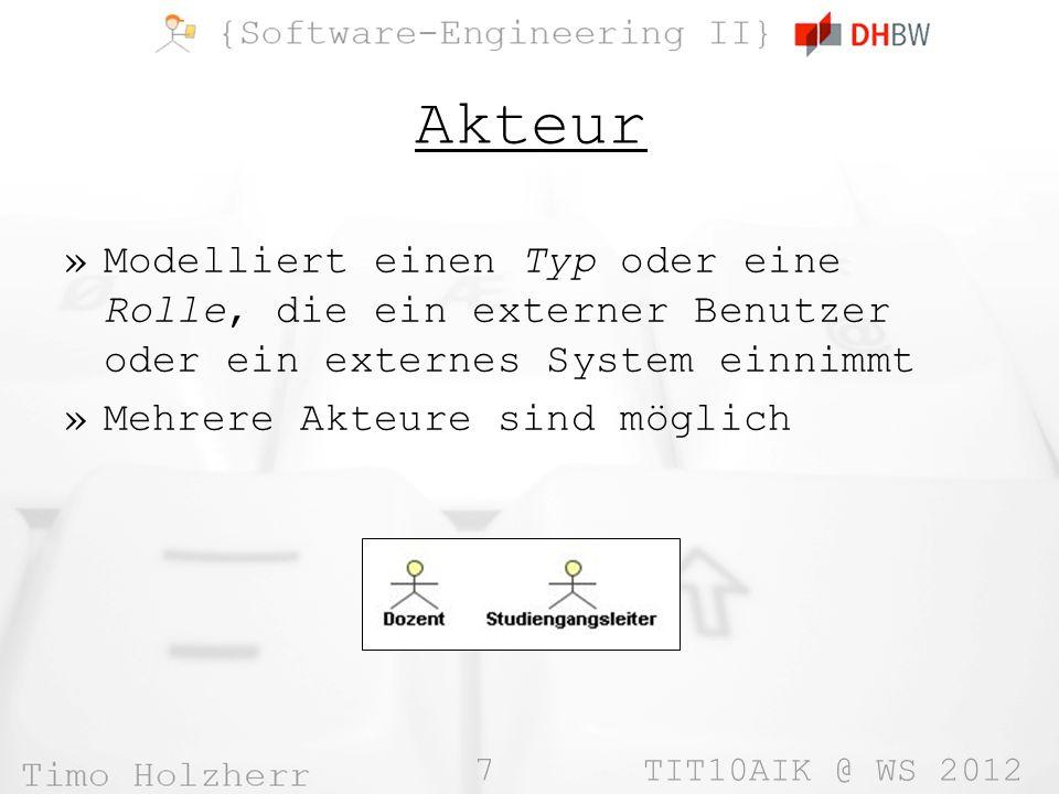 7 TIT10AIK @ WS 2012 Akteur »Modelliert einen Typ oder eine Rolle, die ein externer Benutzer oder ein externes System einnimmt »Mehrere Akteure sind möglich
