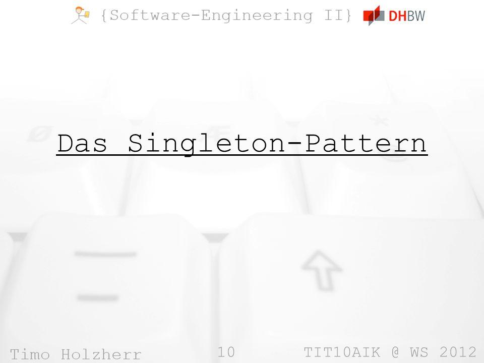 10 TIT10AIK @ WS 2012 Das Singleton-Pattern