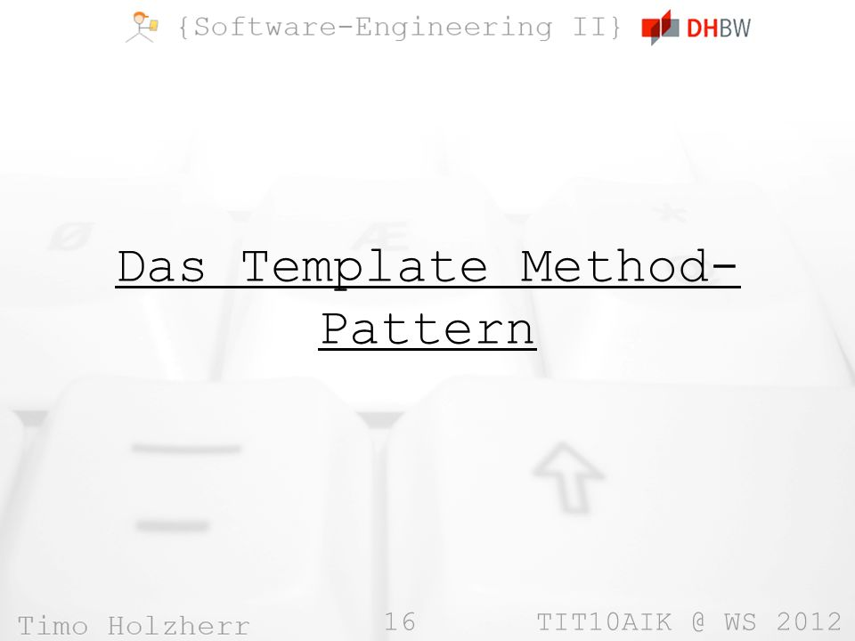 16 TIT10AIK @ WS 2012 Das Template Method- Pattern