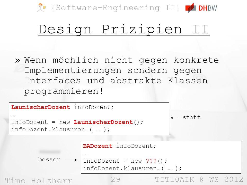 29 TIT10AIK @ WS 2012 Design Prizipien II »Wenn möchlich nicht gegen konkrete Implementierungen sondern gegen Interfaces und abstrakte Klassen programmieren.