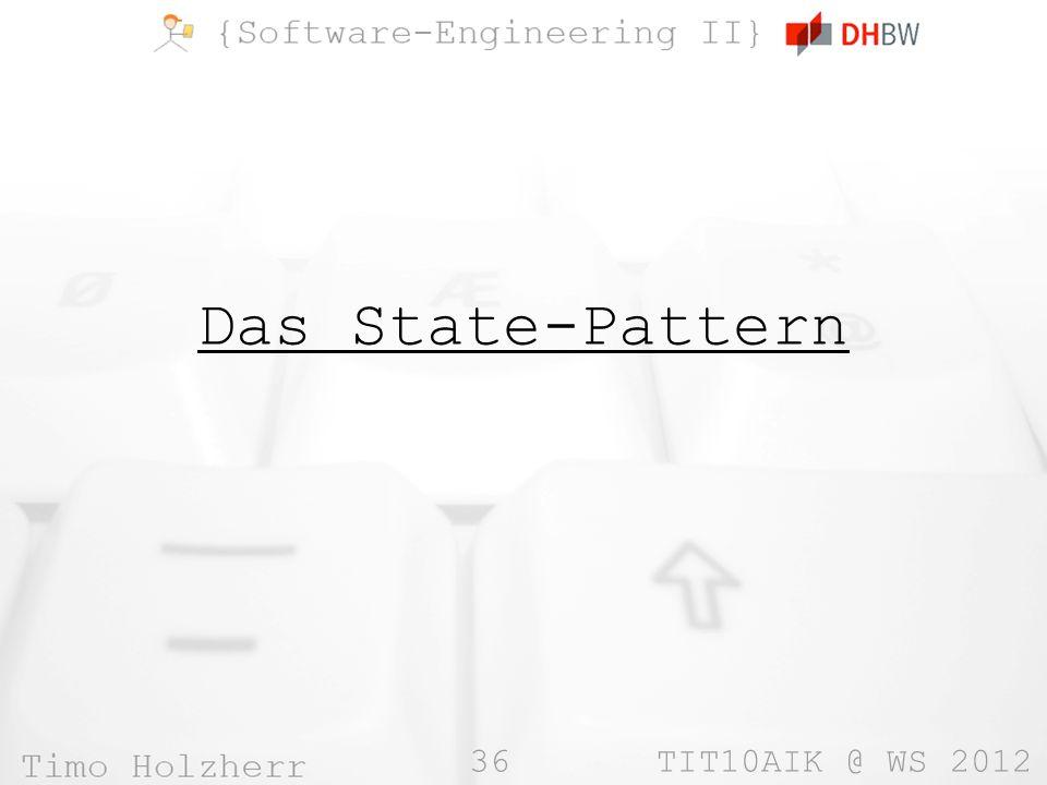 36 TIT10AIK @ WS 2012 Das State-Pattern