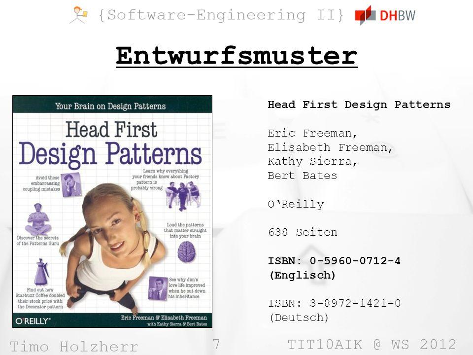 7 TIT10AIK @ WS 2012 Entwurfsmuster Head First Design Patterns Eric Freeman, Elisabeth Freeman, Kathy Sierra, Bert Bates OReilly 638 Seiten ISBN: 0-5960-0712-4 (Englisch) ISBN: 3-8972-1421-0 (Deutsch)