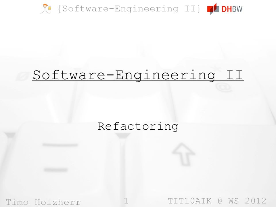 1 TIT10AIK @ WS 2012 Software-Engineering II Refactoring
