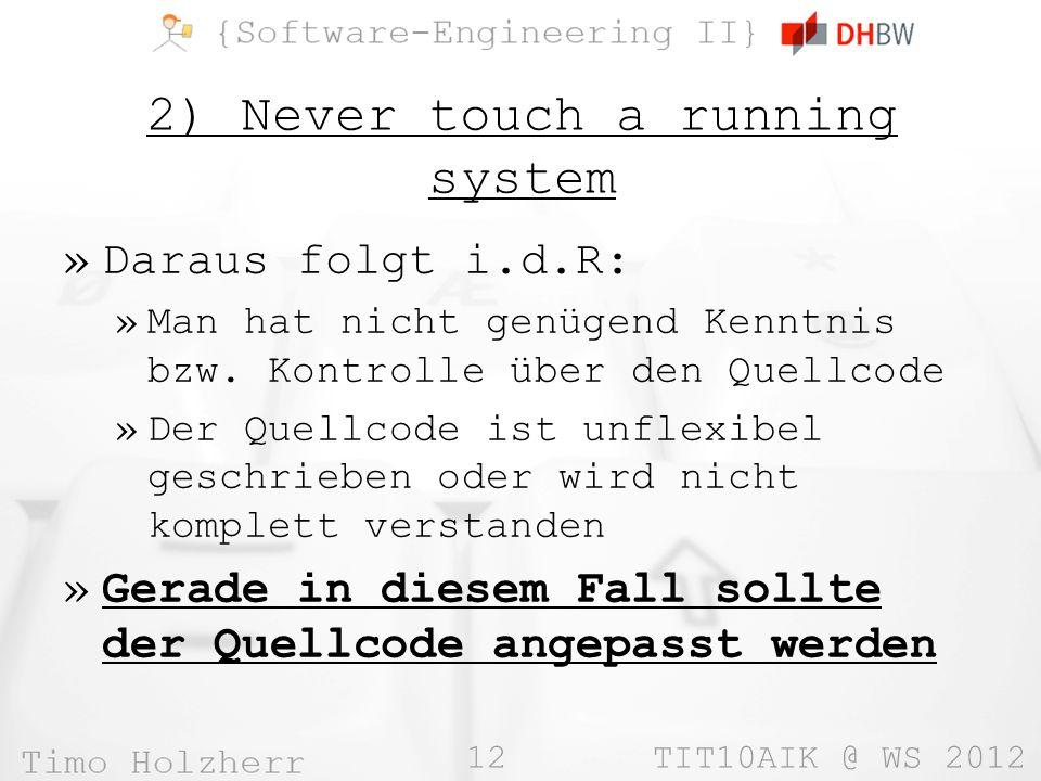 12 TIT10AIK @ WS 2012 2) Never touch a running system »Daraus folgt i.d.R: »Man hat nicht genügend Kenntnis bzw.