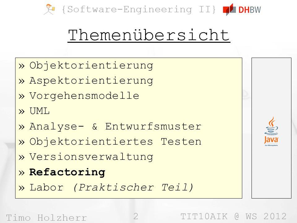 3 TIT10AIK @ WS 2012 Refactoring Refactoring, Improving The Design Of Existing Code Martin Fowler ISBN: 0-201-48567-2 412 Seiten (Englisch) ISBN: 3-827-32278-2 (Deutsch)