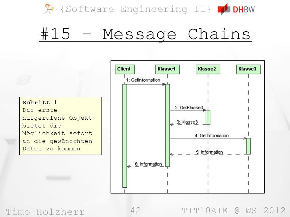 42 TIT10AIK @ WS 2012 #15 – Message Chains Schritt 1 Das erste aufgerufene Objekt bietet die Möglichkeit sofort an die gewünschten Daten zu kommen