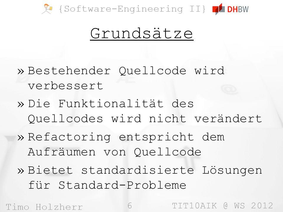 17 TIT10AIK @ WS 2012 Der falsche Zeitpunkt »Wenn der Quellcode nicht funktionsfähig ist »Wenn der komplette Teil einfacher komplett neu geschrieben werden könnte »Aber: Kompromisse möglich.