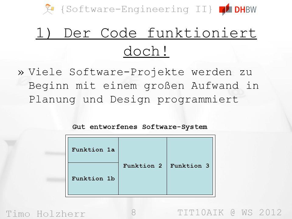 19 TIT10AIK @ WS 2012 Refactoring vs.Design. »Grundsätzlich: Nein.