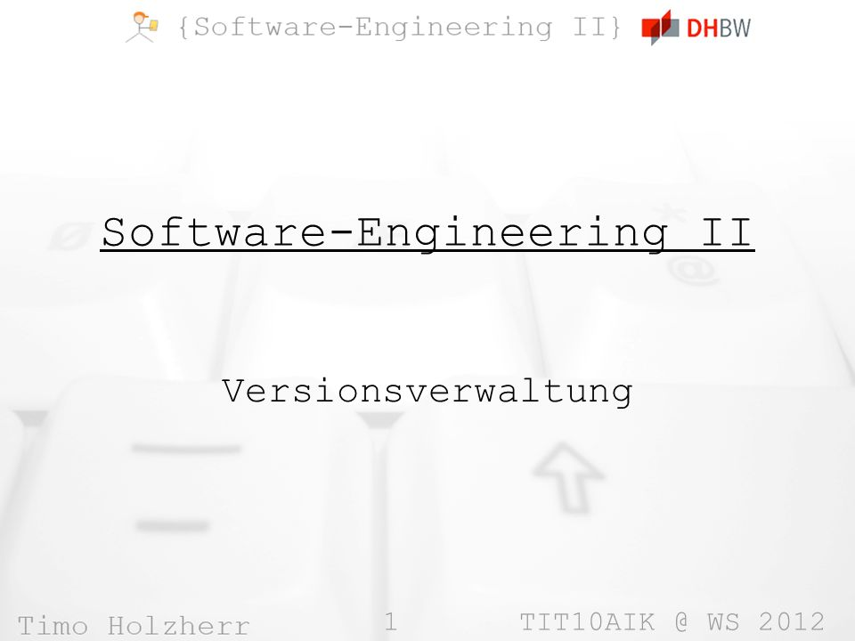 1 TIT10AIK @ WS 2012 Software-Engineering II Versionsverwaltung