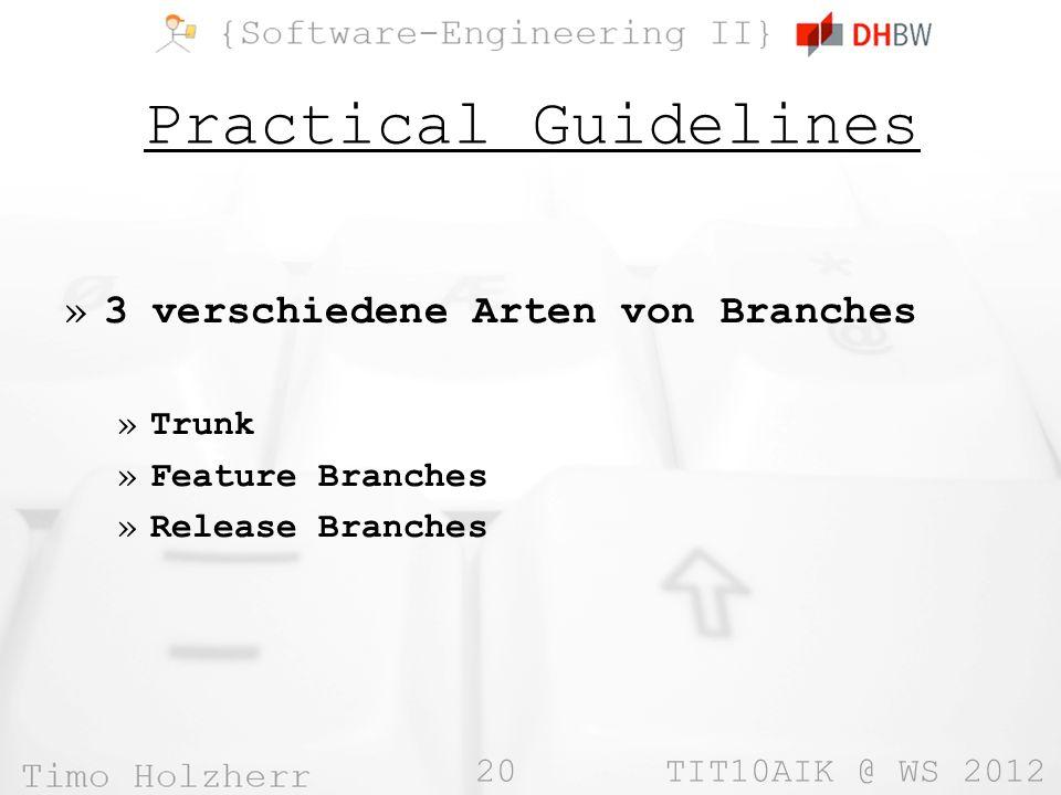 20 TIT10AIK @ WS 2012 Practical Guidelines »3 verschiedene Arten von Branches »Trunk »Feature Branches »Release Branches