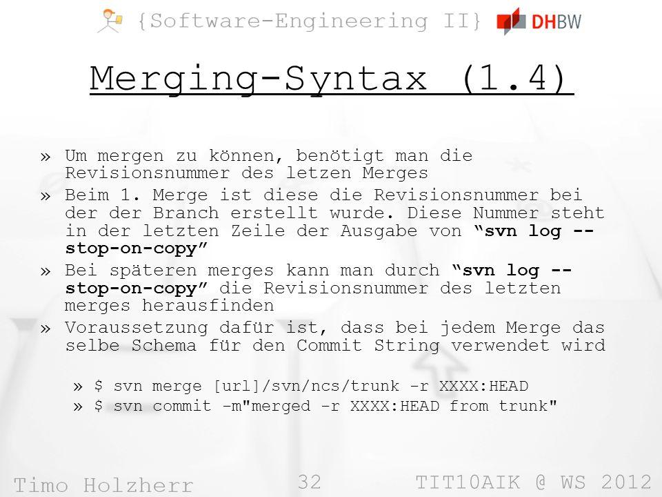32 TIT10AIK @ WS 2012 Merging-Syntax (1.4) »Um mergen zu können, benötigt man die Revisionsnummer des letzen Merges »Beim 1.
