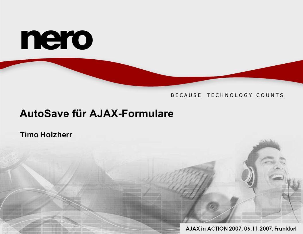 AutoSave für AJAX-Formulare Timo Holzherr AJAX in ACTION 2007, 06.11.2007, Frankfurt