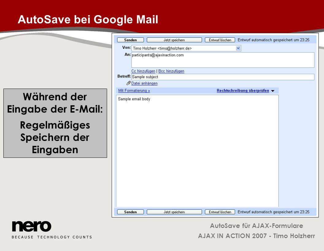 AutoSave für AJAX-Formulare AJAX IN ACTION 2007 - Timo Holzherr AutoSave bei Google Mail Während der Eingabe der E-Mail: Regelmäßiges Speichern der Ei