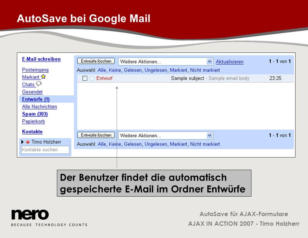 AutoSave für AJAX-Formulare AJAX IN ACTION 2007 - Timo Holzherr AutoSave bei Google Mail Der Benutzer findet die automatisch gespeicherte E-Mail im Or