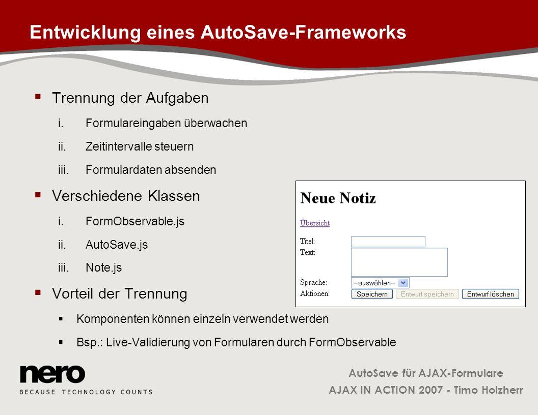 AutoSave für AJAX-Formulare AJAX IN ACTION 2007 - Timo Holzherr Entwicklung eines AutoSave-Frameworks Trennung der Aufgaben i.Formulareingaben überwac
