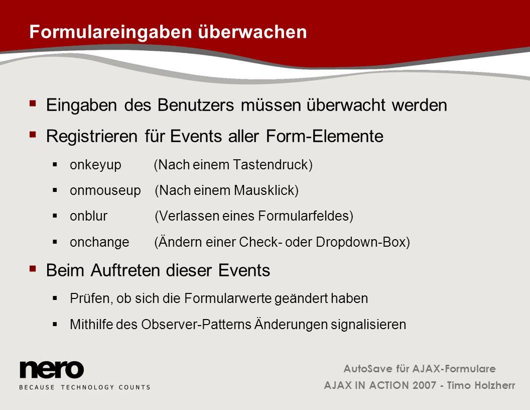 AutoSave für AJAX-Formulare AJAX IN ACTION 2007 - Timo Holzherr Formulareingaben überwachen Eingaben des Benutzers müssen überwacht werden Registriere