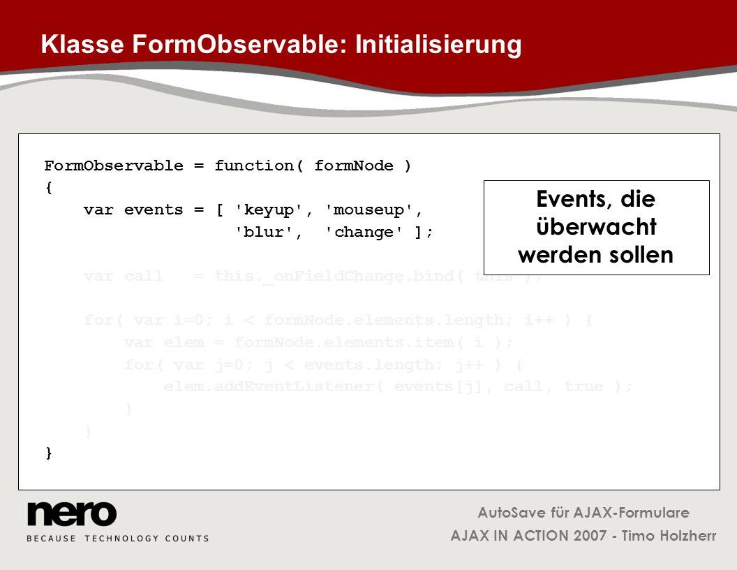 AutoSave für AJAX-Formulare AJAX IN ACTION 2007 - Timo Holzherr Klasse FormObservable: Initialisierung FormObservable = function( formNode ) { var eve
