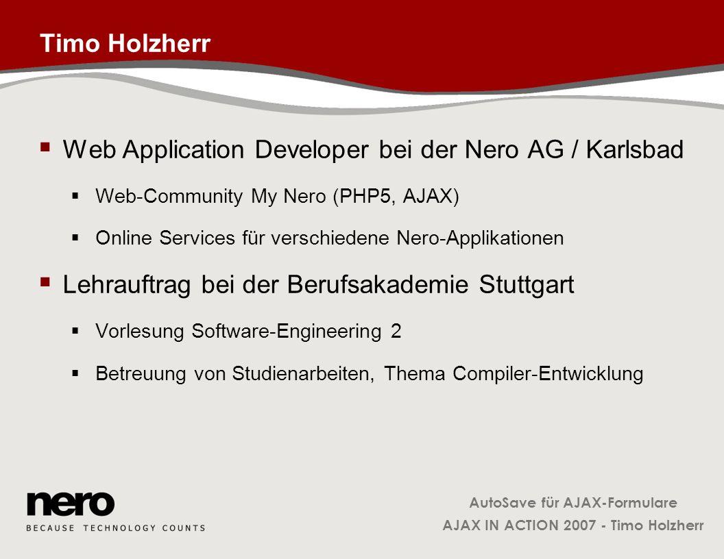 AutoSave für AJAX-Formulare AJAX IN ACTION 2007 - Timo Holzherr Klasse AutoSave var as = new AutoSave( document.forms[0], 5 ); as.addObserver( { ontimeout: function(){ /* AJAX Request senden */ }, onupdate: function() { /* aktivieren */ } } );