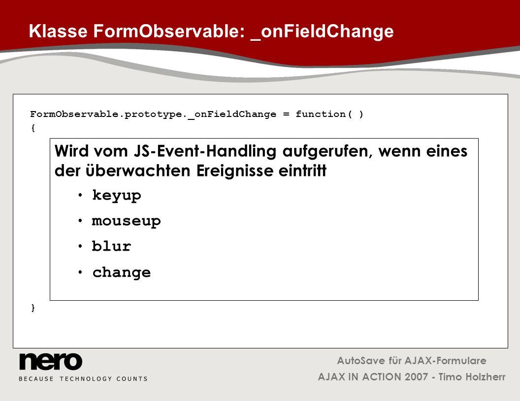 AutoSave für AJAX-Formulare AJAX IN ACTION 2007 - Timo Holzherr Klasse FormObservable: _onFieldChange FormObservable.prototype._onFieldChange = functi