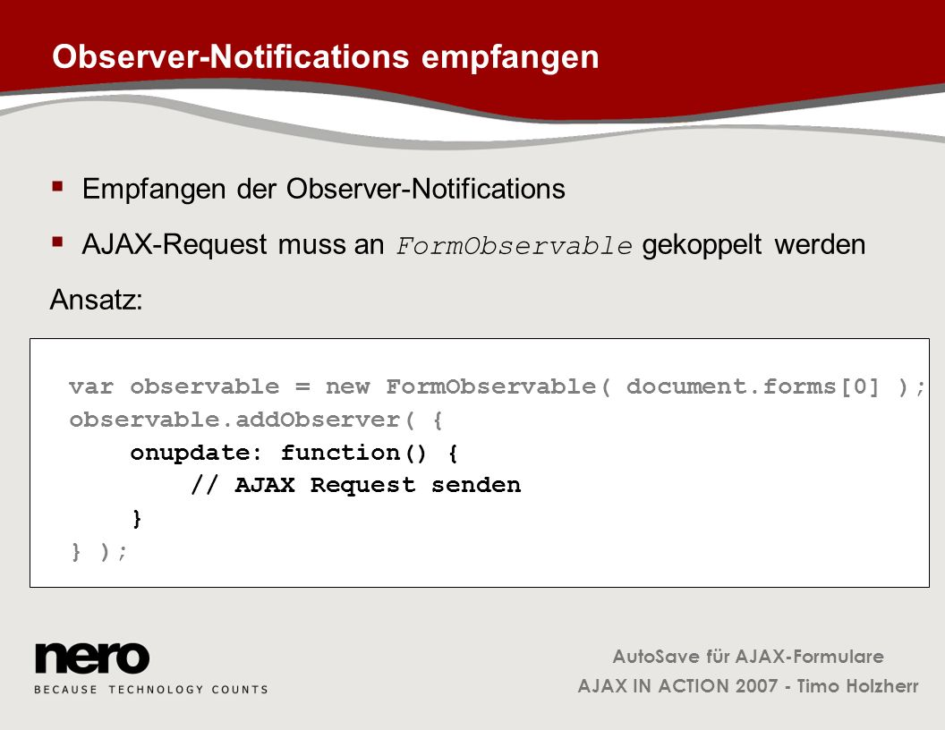 AutoSave für AJAX-Formulare AJAX IN ACTION 2007 - Timo Holzherr Observer-Notifications empfangen Empfangen der Observer-Notifications AJAX-Request mus