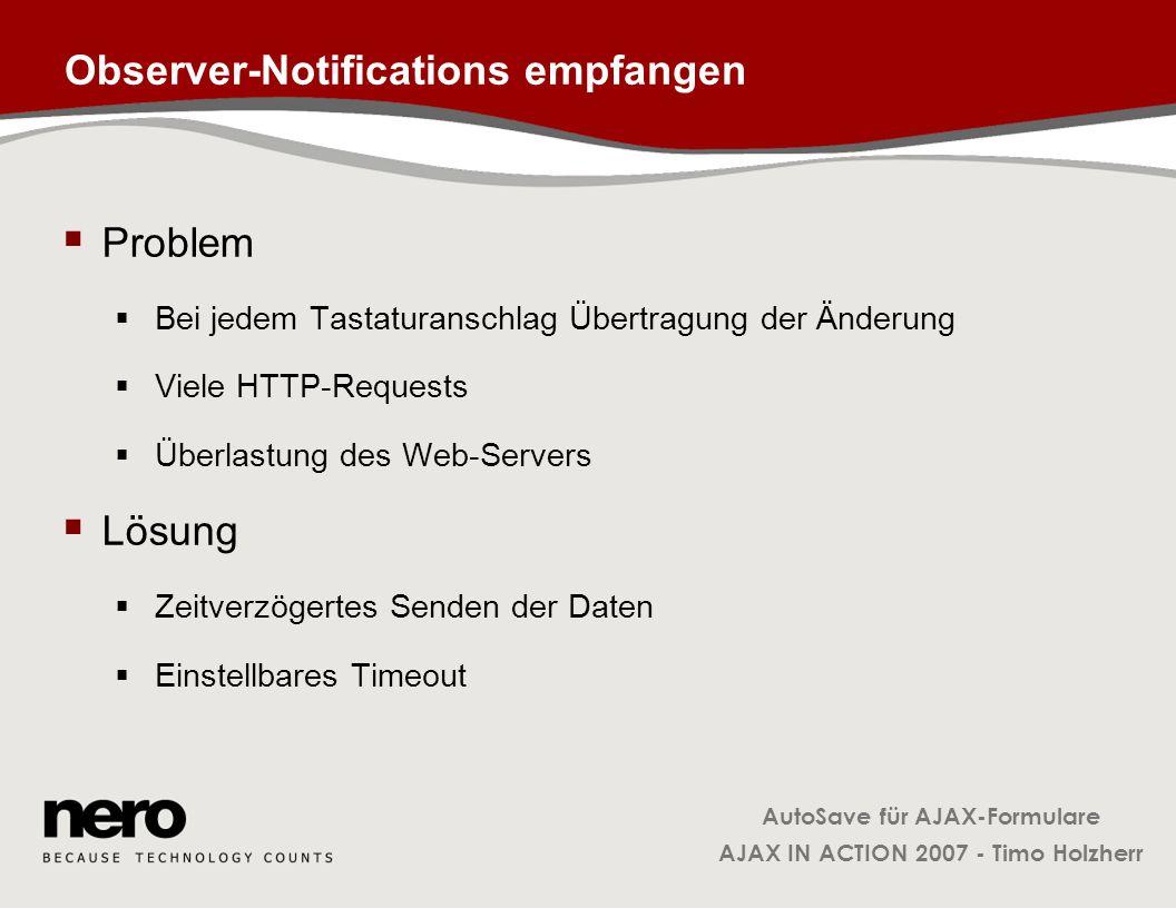AutoSave für AJAX-Formulare AJAX IN ACTION 2007 - Timo Holzherr Observer-Notifications empfangen Problem Bei jedem Tastaturanschlag Übertragung der Än