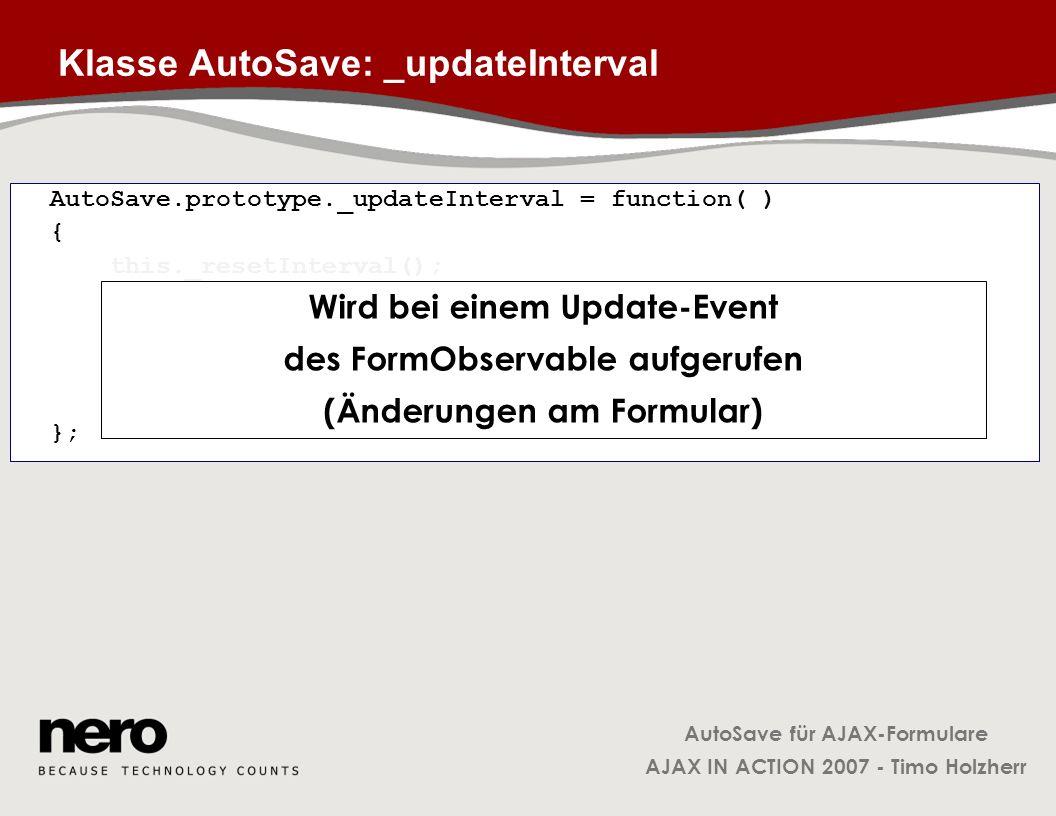 AutoSave für AJAX-Formulare AJAX IN ACTION 2007 - Timo Holzherr Klasse AutoSave: _updateInterval AutoSave.prototype._updateInterval = function( ) { th