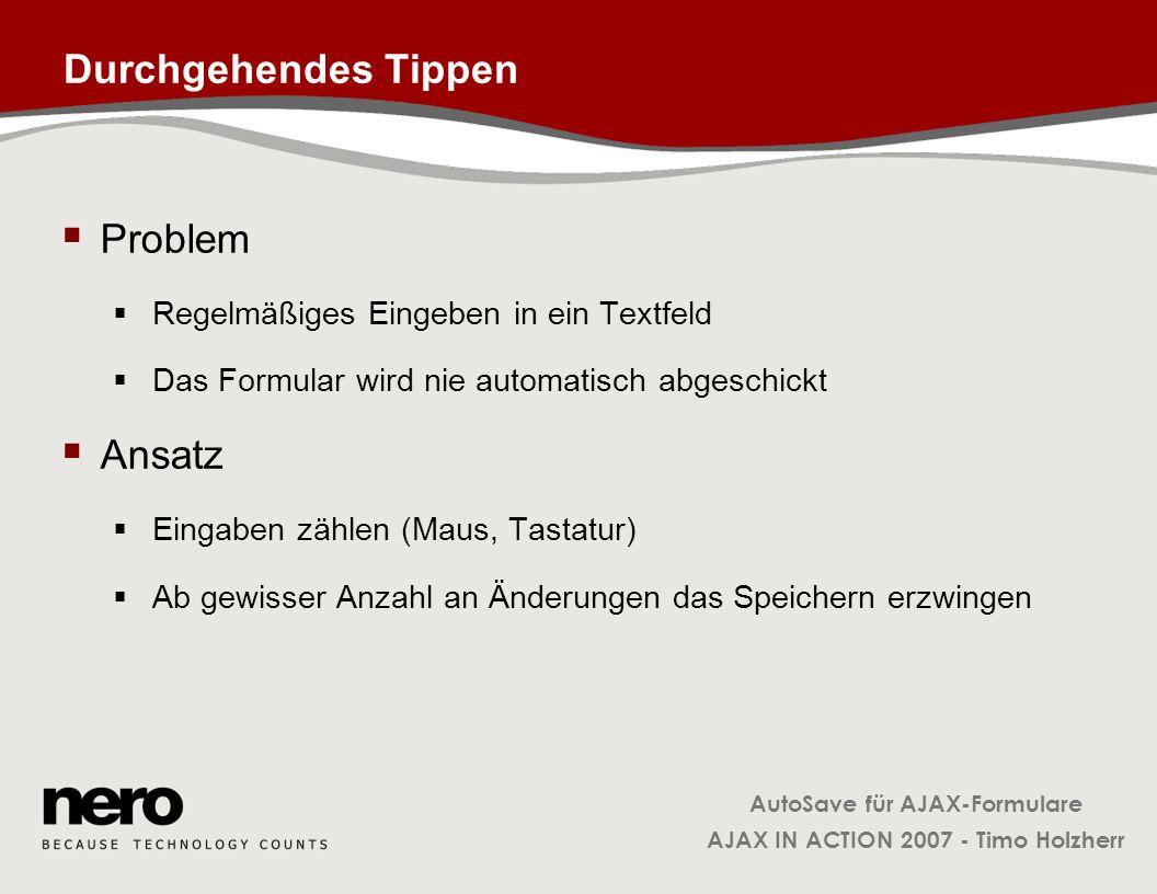 AutoSave für AJAX-Formulare AJAX IN ACTION 2007 - Timo Holzherr Durchgehendes Tippen Problem Regelmäßiges Eingeben in ein Textfeld Das Formular wird n