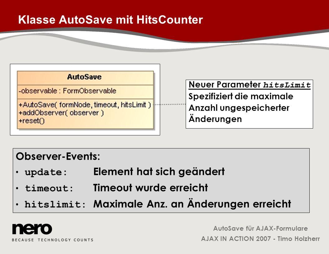 AutoSave für AJAX-Formulare AJAX IN ACTION 2007 - Timo Holzherr Klasse AutoSave mit HitsCounter Neuer Parameter hitsLimit Spezifiziert die maximale An