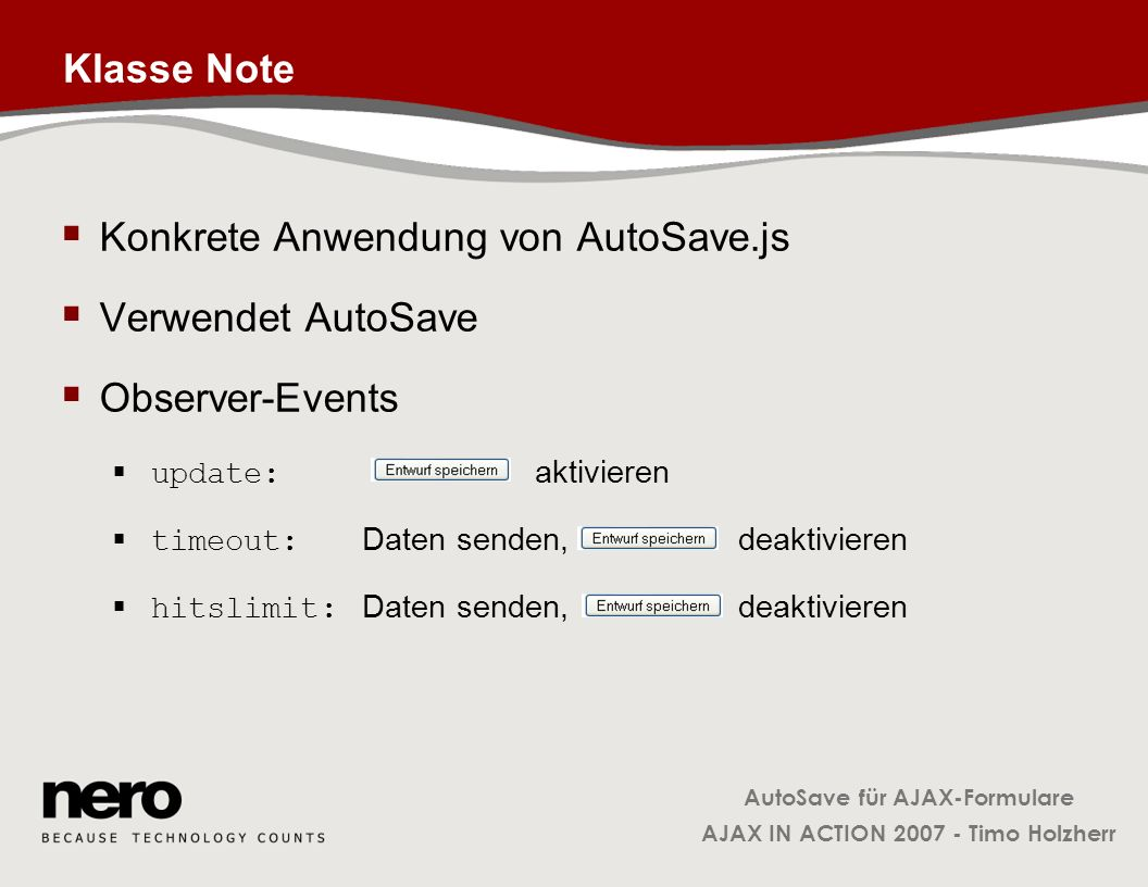 AutoSave für AJAX-Formulare AJAX IN ACTION 2007 - Timo Holzherr Klasse Note Konkrete Anwendung von AutoSave.js Verwendet AutoSave Observer-Events upda