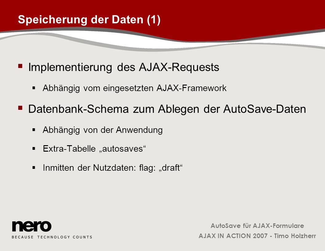 AutoSave für AJAX-Formulare AJAX IN ACTION 2007 - Timo Holzherr Speicherung der Daten (1) Implementierung des AJAX-Requests Abhängig vom eingesetzten