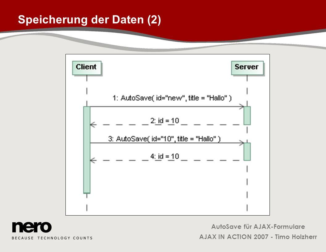 AutoSave für AJAX-Formulare AJAX IN ACTION 2007 - Timo Holzherr Speicherung der Daten (2)