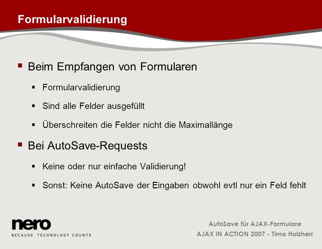 AutoSave für AJAX-Formulare AJAX IN ACTION 2007 - Timo Holzherr Formularvalidierung Beim Empfangen von Formularen Formularvalidierung Sind alle Felder