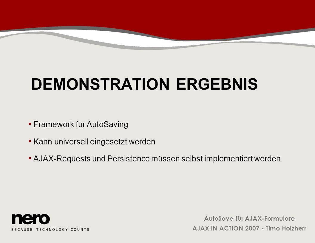 AutoSave für AJAX-Formulare AJAX IN ACTION 2007 - Timo Holzherr DEMONSTRATION ERGEBNIS Framework für AutoSaving Kann universell eingesetzt werden AJAX