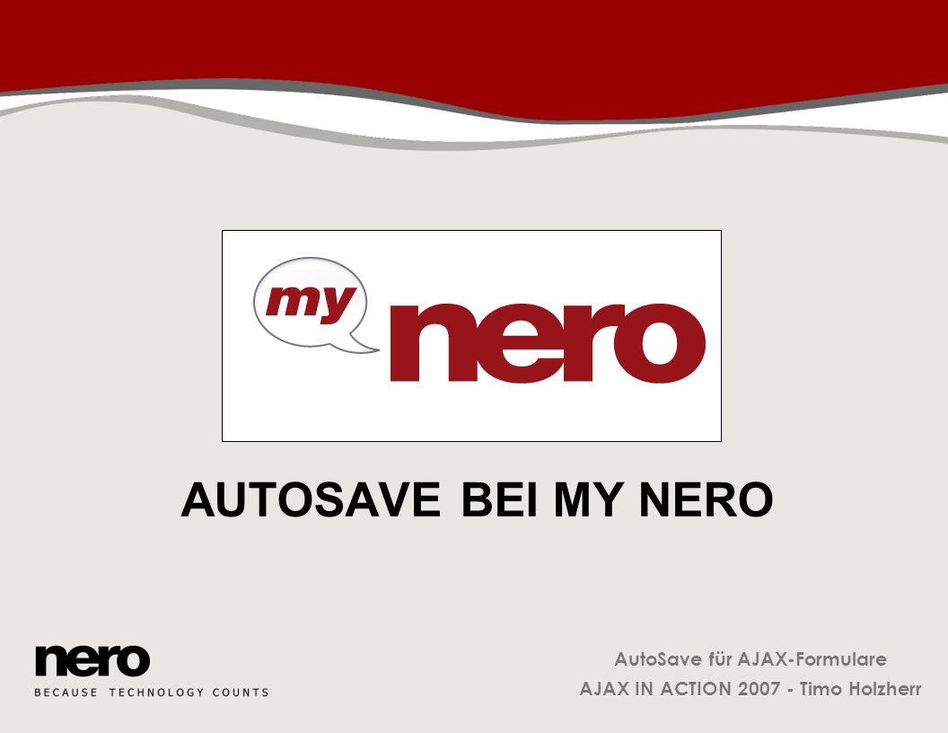 AutoSave für AJAX-Formulare AJAX IN ACTION 2007 - Timo Holzherr AutoSave bei My Nero Blog-Editor Regelmäßiges Speichern im Hintergrund