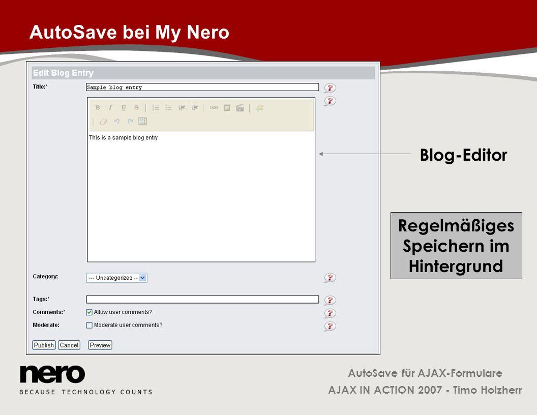 AutoSave für AJAX-Formulare AJAX IN ACTION 2007 - Timo Holzherr Klasse AutoSave: _updateInterval AutoSave.prototype._updateInterval = function( ) { this._resetInterval(); this._interval = window.setTimeout( this._timeExceeded.bind( this ), this._options.saveTime ); }; AutoSave.prototype._resetInterval = function() { if( this._interval ) { window.clearTimeout( this._interval ); this._interval = null; }