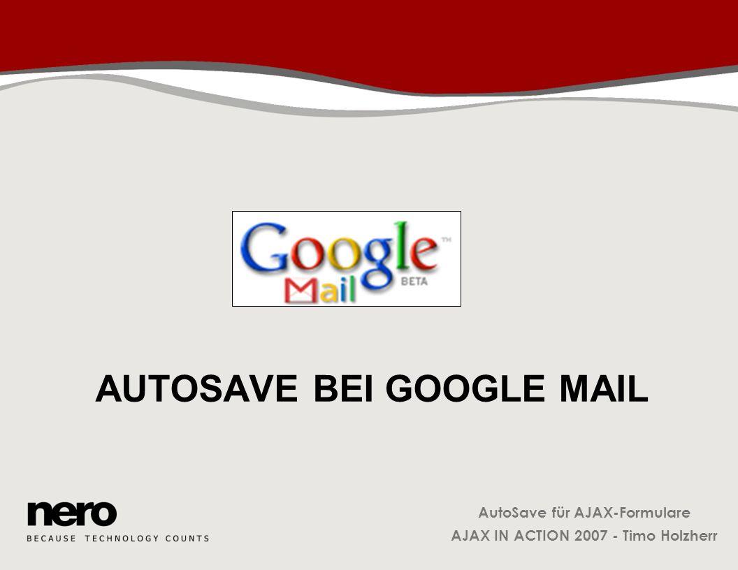AutoSave für AJAX-Formulare AJAX IN ACTION 2007 - Timo Holzherr AutoSave bei Google Mail Während der Eingabe der E-Mail: Regelmäßiges Speichern der Eingaben