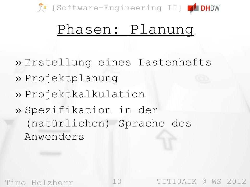 10 TIT10AIK @ WS 2012 Phasen: Planung »Erstellung eines Lastenhefts »Projektplanung »Projektkalkulation »Spezifikation in der (natürlichen) Sprache de