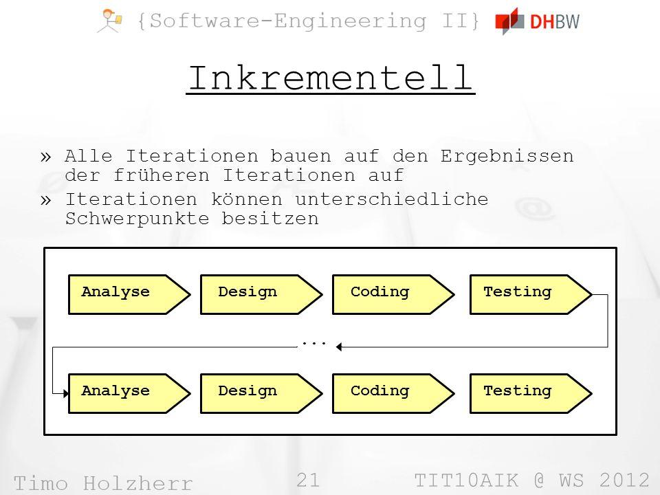 21 TIT10AIK @ WS 2012 Inkrementell »Alle Iterationen bauen auf den Ergebnissen der früheren Iterationen auf »Iterationen können unterschiedliche Schwe