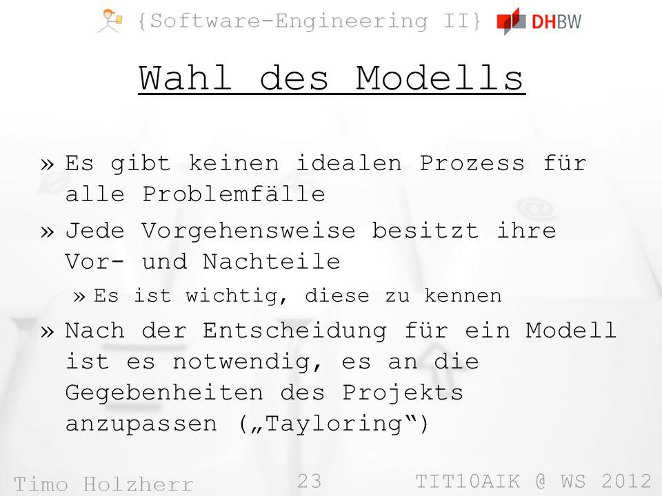 23 TIT10AIK @ WS 2012 Wahl des Modells »Es gibt keinen idealen Prozess für alle Problemfälle »Jede Vorgehensweise besitzt ihre Vor- und Nachteile »Es