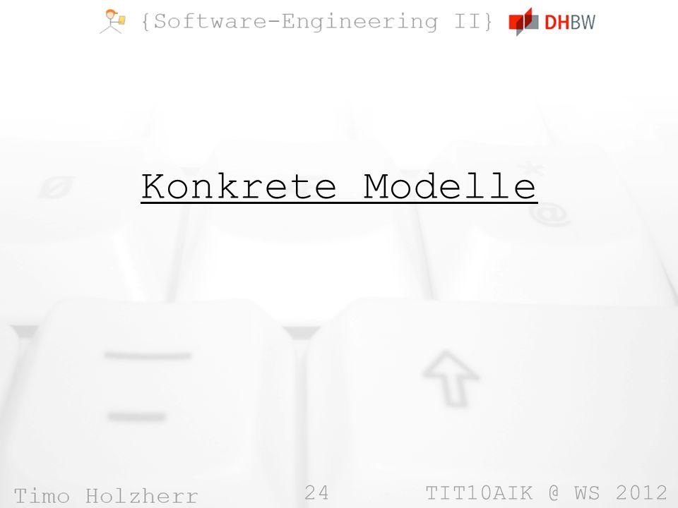 24 TIT10AIK @ WS 2012 Konkrete Modelle