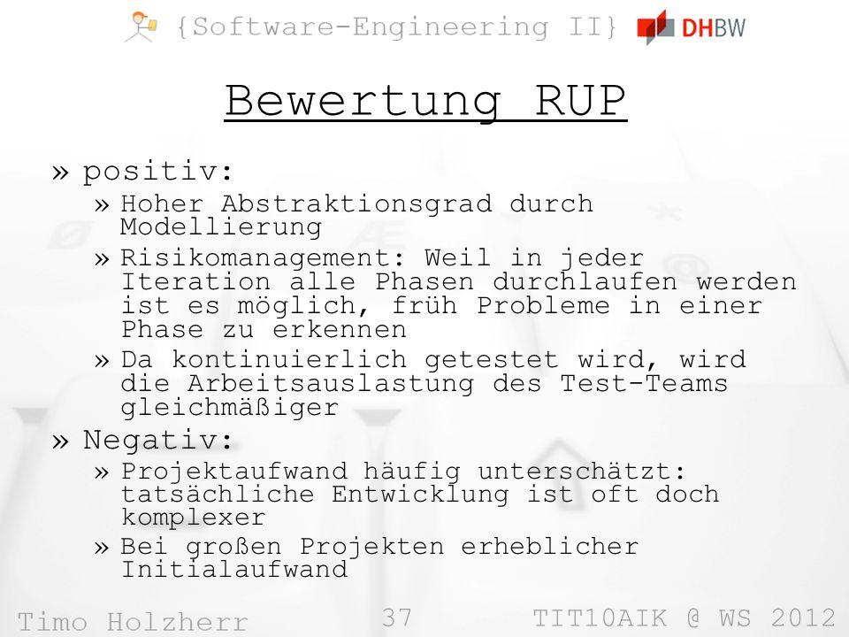 37 TIT10AIK @ WS 2012 Bewertung RUP »positiv: »Hoher Abstraktionsgrad durch Modellierung »Risikomanagement: Weil in jeder Iteration alle Phasen durchl