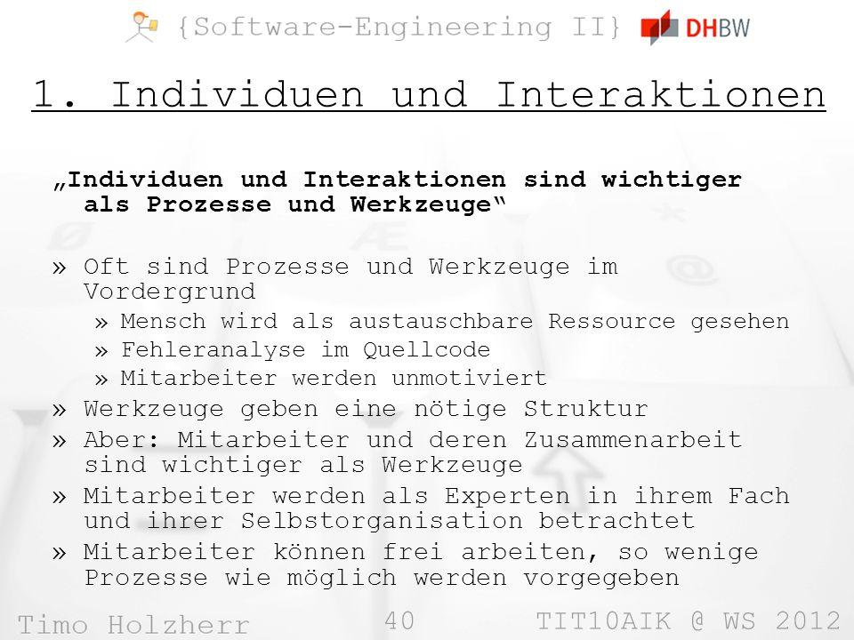 40 TIT10AIK @ WS 2012 1. Individuen und Interaktionen Individuen und Interaktionen sind wichtiger als Prozesse und Werkzeuge »Oft sind Prozesse und We